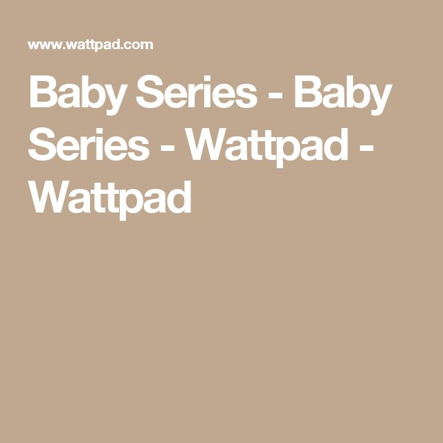 Baby Series - Baby Series - Wattpad - Wattpad