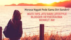 Kamu Merasa Nggak Pede Sama Diri Sendiri? Yuk Atasi Rasa Minder Dengan Baca Tips Dari Lifestyle Blogger HEYDEERAHMA Berikut Ini!