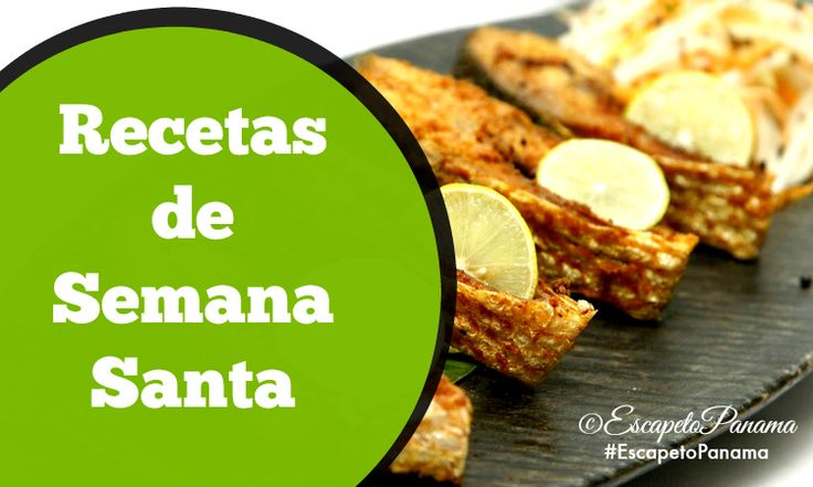 Recetas de Semana Santa. #Panama #CostaRica #Recetas