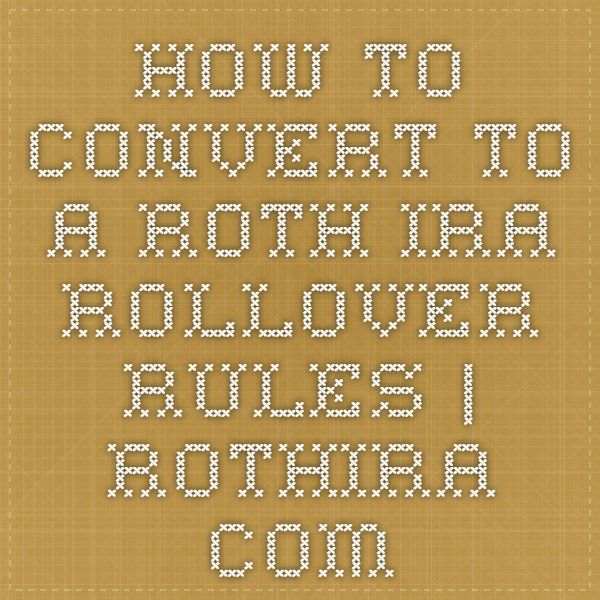 How to Convert to a Roth IRA - Rollover Rules | RothIRA.com
