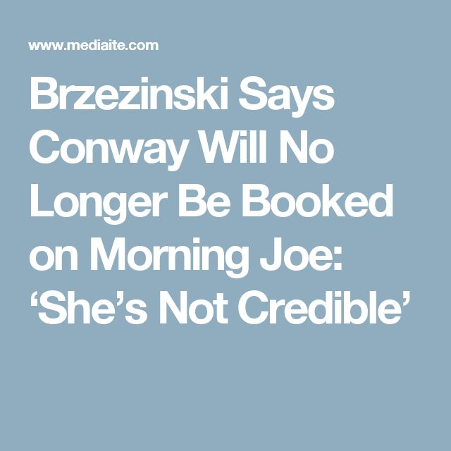 Brzezinski Says Conway Will No Longer Be Booked on Morning Joe: 'She's Not Credible'