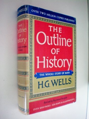 The Outline of History -- The Whole Story of Man -- H. G. Wells -- Revised by Raymond Postgate -- Over 1000 Pages -- 200 Maps & Illustrations -- Volume 1 , http://www.amazon.com/dp/B0036L4BHI/ref=cm_sw_r_pi_dp_cNpArb00SVWVH
