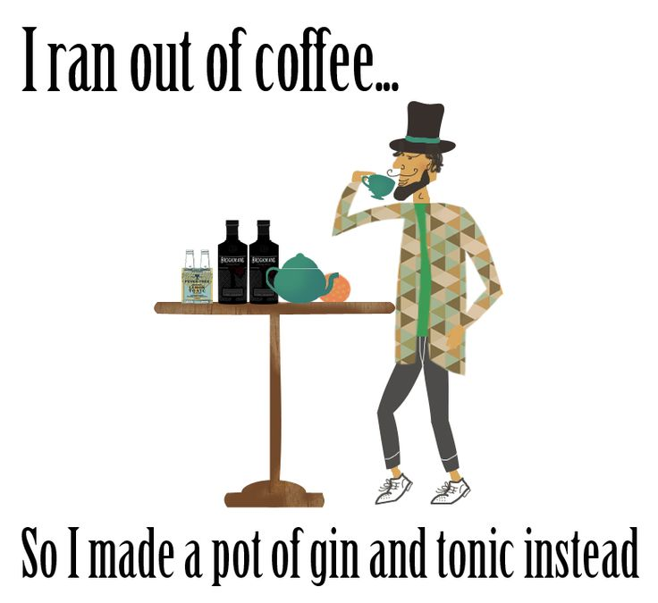 I ran out of coffee... so I made a pot of Gin and Tonic instead