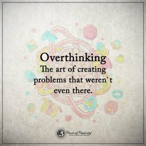 Awesome quotes about overthinking!