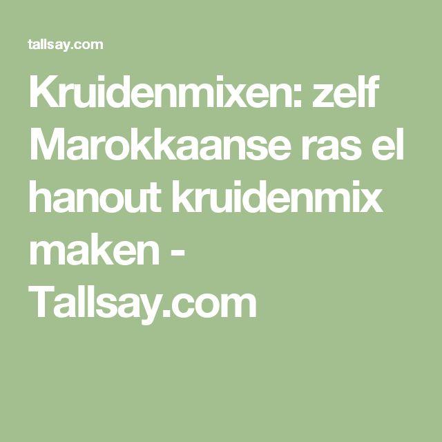 Kruidenmixen: zelf Marokkaanse ras el hanout kruidenmix maken - Tallsay.com