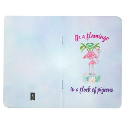 Be a Flamingo in a Flock of Pigeons Journal - funny quote quotes memes lol customize cyo
