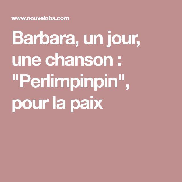 """Barbara, un jour, une chanson : """"Perlimpinpin"""", pour la paix"""