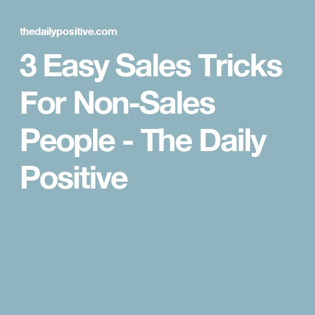 3 Easy Sales Tricks For Non-Sales People - The Daily Positive