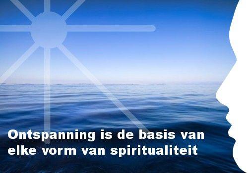 Mijn inspiratie: Ontspanning is de basis van elke vorm van spiritualiteit