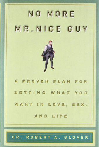 No More Mr. Nice Guy! by Robert A. Glover, http://www.amazon.com/dp/0762415339/ref=cm_sw_r_pi_dp_1Ppirb1T20801