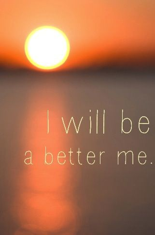 .I will  be a better me.