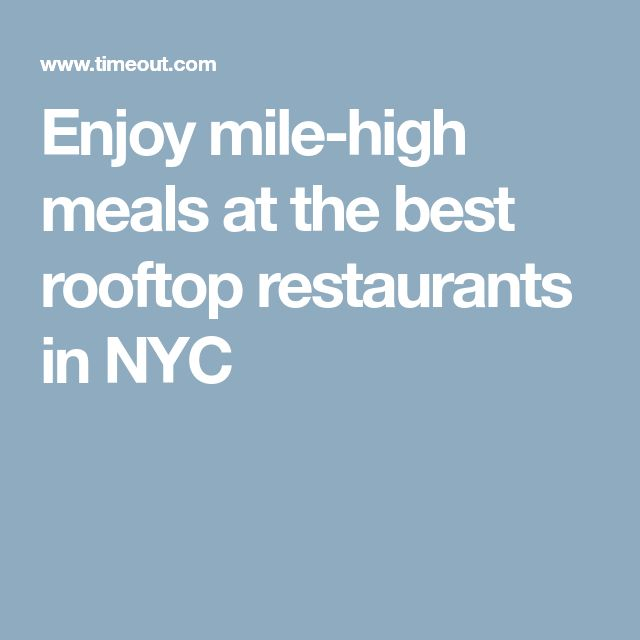 Enjoy mile-high meals at the best rooftop restaurants in NYC