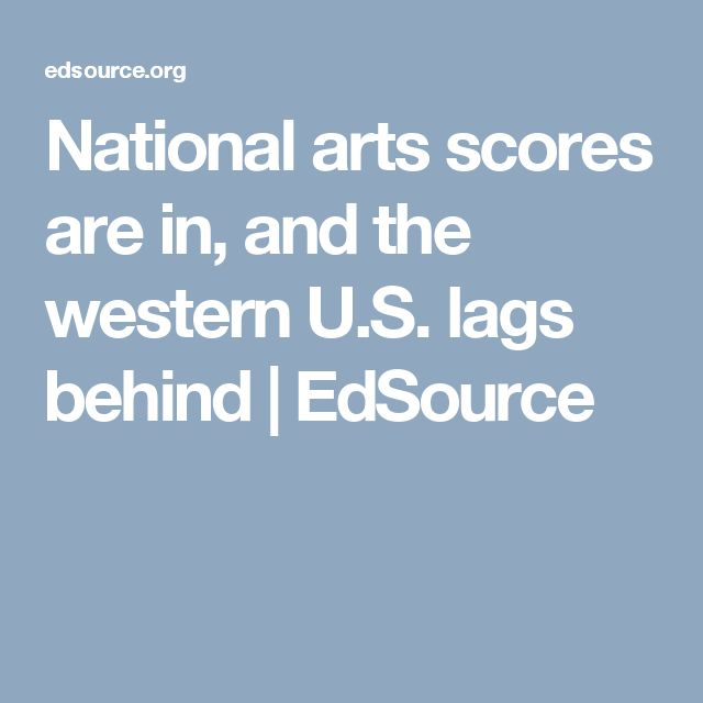 National arts scores are in, and the western U.S. lags behind | EdSource
