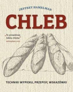 """Wszyscy uwielbiamy zapach pieczonego chleba... W książce kucharskiej """"Chleb"""" Jeffrey Hamelman, wielokrotnie nagradzany mistrz piekarstwa, dzieli się z nami tajnikami zawodu."""