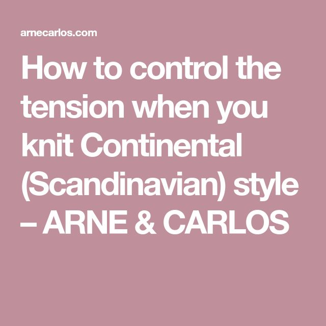How to control the tension when you knit Continental (Scandinavian) style – ARNE & CARLOS