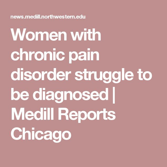 Women with chronic pain disorder struggle to be diagnosed | Medill Reports Chicago