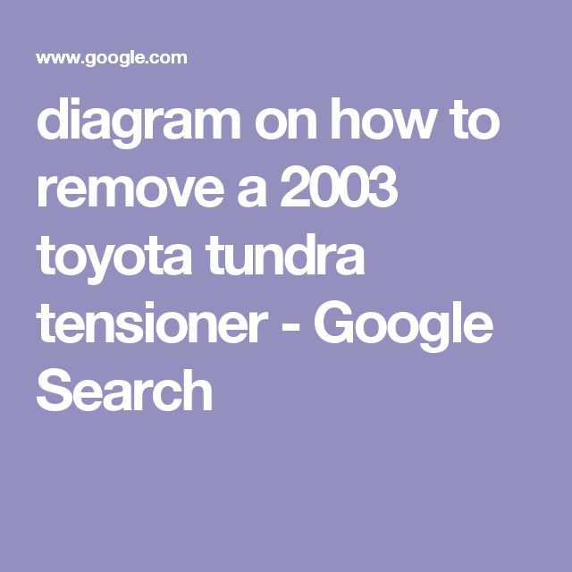 diagram on how to remove a 2003 toyota tundra tensioner - Google Search