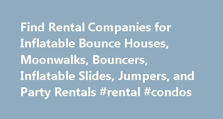 Find Rental Companies for Inflatable Bounce Houses, Moonwalks, Bouncers, Inflatable Slides, Jumpers, and Party Rentals #rental #condos http://rental.remmont.com/find-rental-companies-for-inflatable-bounce-houses-moonwalks-bouncers-inflatable-slides-jumpers-and-party-rentals-rental-condos/  #inflatable rentals # Bounce House & Moonwalk Rental Directory! BouncerDirectory.com is the most comprehensive directory of rental companies for inflatable bouncers & bounce houses, inflatable slides…