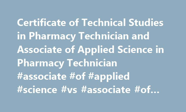 Certificate of Technical Studies in Pharmacy Technician and Associate of Applied Science in Pharmacy Technician #associate #of #applied #science #vs #associate #of #science http://spain.nef2.com/certificate-of-technical-studies-in-pharmacy-technician-and-associate-of-applied-science-in-pharmacy-technician-associate-of-applied-science-vs-associate-of-science/  # Certificate of Technical Studies in Pharmacy Technician and Associate of Applied Science in Pharmacy Technician The Pharmacy…