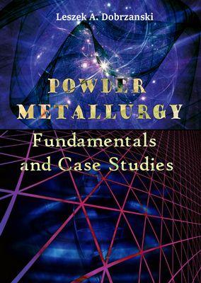 """Powder Metallurgy: Fundamentals and Case Studies"" ed. by Leszek A. Dobrzanski"