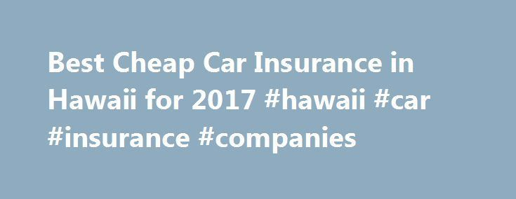 Awesome Best Cheap Car Insurance in Hawaii for 2017 #hawaii #car #insurance #companies m... Check more at http://insurancequotereviews.top/blog/reviews/best-cheap-car-insurance-in-hawaii-for-2017-hawaii-car-insurance-companies-m/