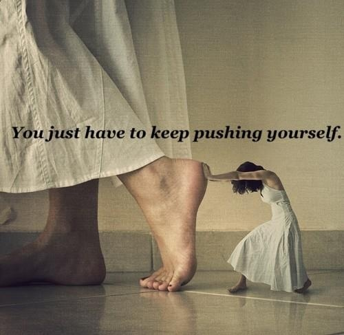 Image result for you just have to keep pushing yourself