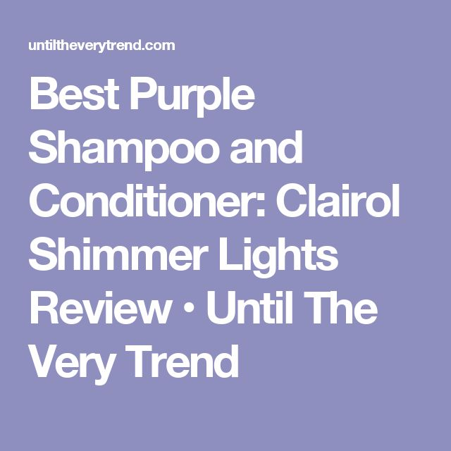 Best Purple Shampoo and Conditioner: Clairol Shimmer Lights Review • Until The Very Trend