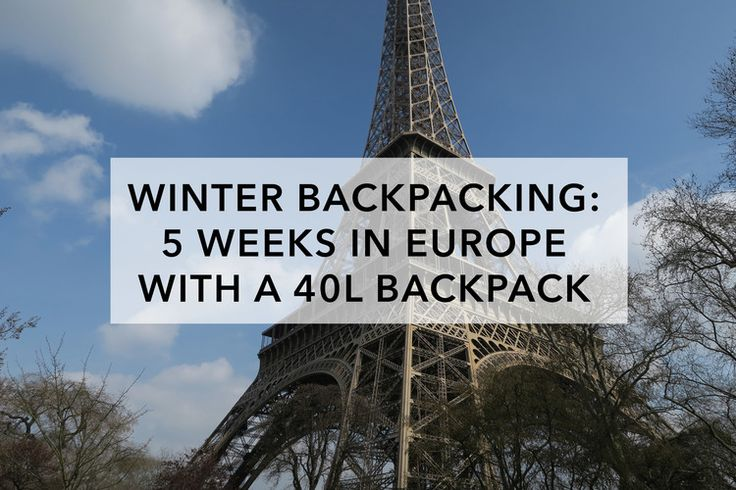 Winter Backpacking: 5 Weeks in Europe With a 40L Backpack — Shelby ...