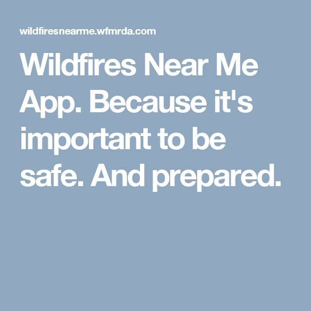 Wildfires Near Me App. Because it's important to be safe. And prepared.