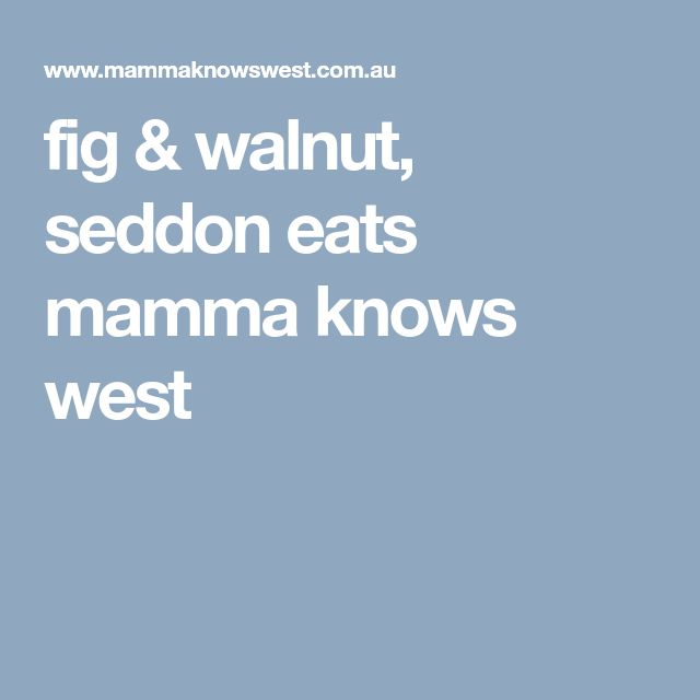 fig & walnut, seddon eats mamma knows west