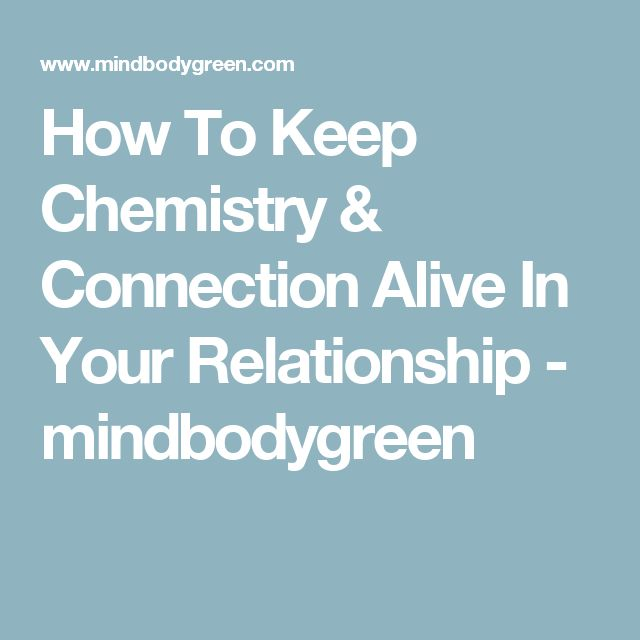 How To Keep Chemistry & Connection Alive In Your Relationship - mindbodygreen