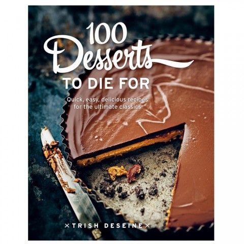 100 Desserts to Die For   Wheel&Barrow Homewares