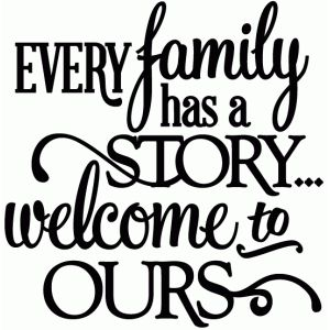 Every family has a story – vinyl phrase