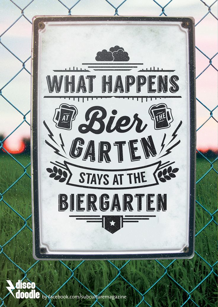 what happens at the biergarten stays at the biergarten                                                                                                                                                     More