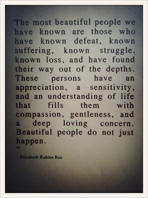 Beautiful people do not just happen.: Favorit Quotes, Elizabeth Kubler Ross, Sotrue, Menu, True Beauty, Beauty People, Well Said, So True, Inspiration Quotes