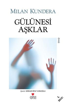 Milan Kundera - Gülünesi Aşklar