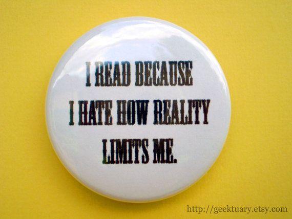 I read because I hate how reality limits me