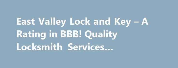 East Valley Lock and Key – A Rating in BBB! Quality Locksmith Services #locksmith #west #hills http://malta.nef2.com/east-valley-lock-and-key-a-rating-in-bbb-quality-locksmith-services-locksmith-west-hills/  # Call (480) 478-0157 to Speak with a Trained Security Professional Our professional locksmith technicians come with years of detailed experience to solve your every security need. From as small as a simple bedroom door lock out to complex access control systems. East Valley Lock and Key…