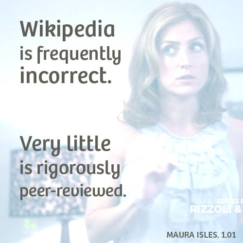Said every librarian EVER. :) Maura (Sasha Alexander) from Rizzoli & Isles