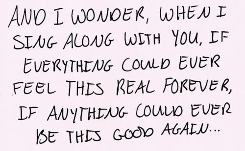 """""""Everlong""""   – Foo Fighters same One I just repined but this might be my favorite lyric of all time."""