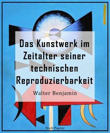 Walter Benjamin: Das Kunstwerk im Zeitalter seiner technischen Reproduzierbarkeit
