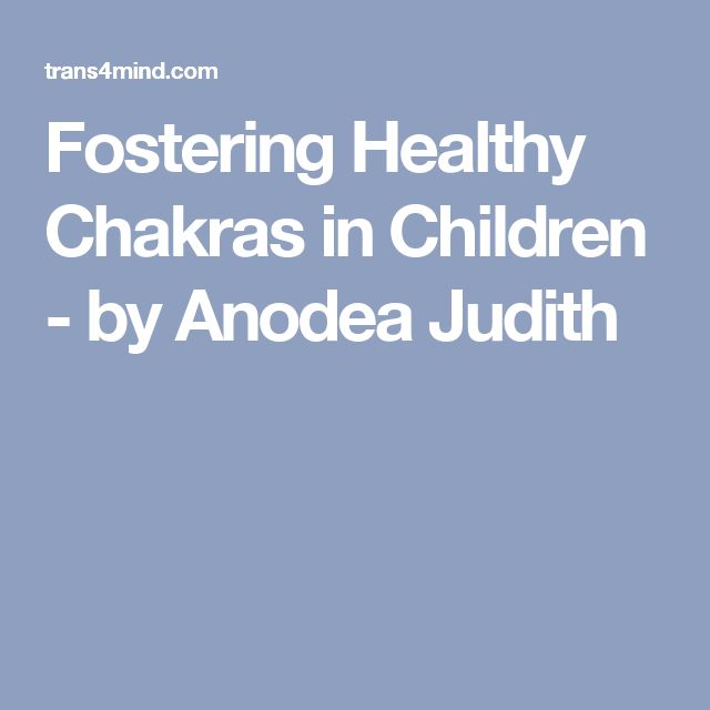 Fostering Healthy Chakras in Children - by Anodea Judith