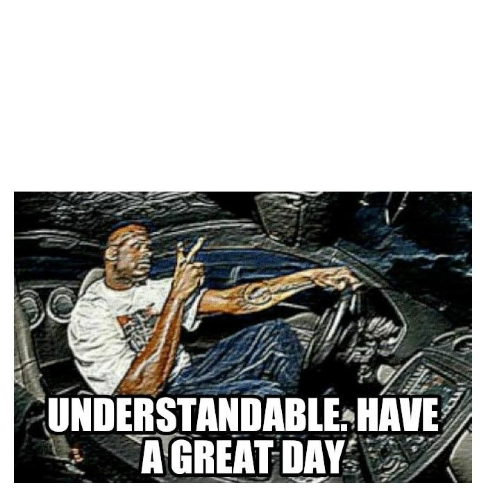 Understandable Have A Great Day Meme Template Good Day Meme Meme Template Memes