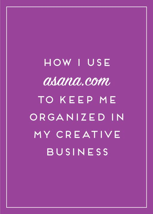 asana is a powerhouse organization tool, and one of my default tools for organizing my creative business.