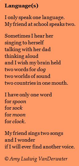 "This poem, ""Language(s)"", expresses admiration for a bilingual friend as well as a wish for two languages...from www.poemfarm.amylv.com, a space full of poems & poetry mini lessons."