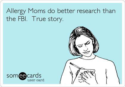 Allergy Moms do better research than the FBI. True story.
