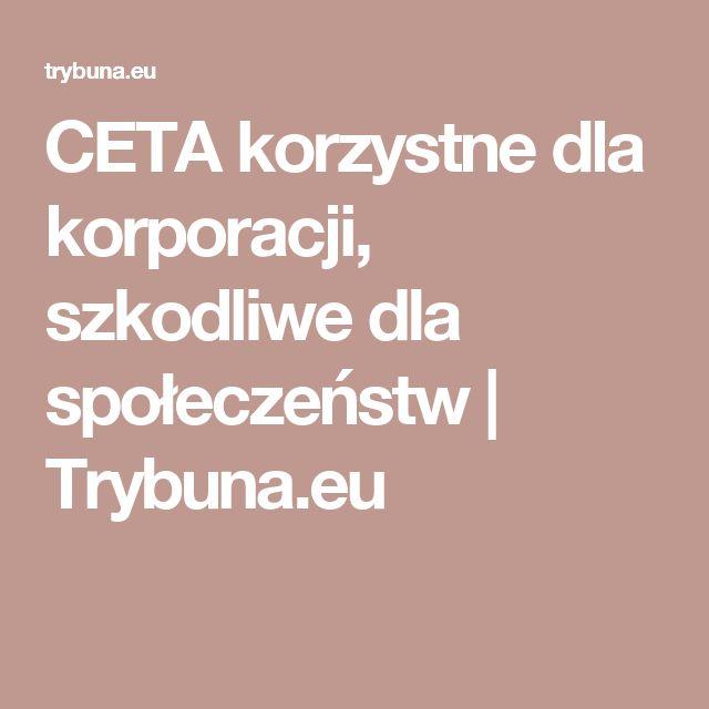 CETA korzystne dla korporacji, szkodliwe dla społeczeństw   Trybuna.eu
