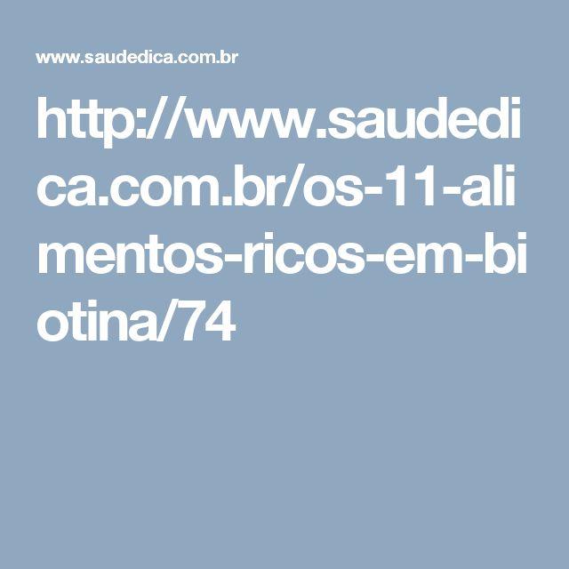http://www.saudedica.com.br/os-11-alimentos-ricos-em-biotina/74
