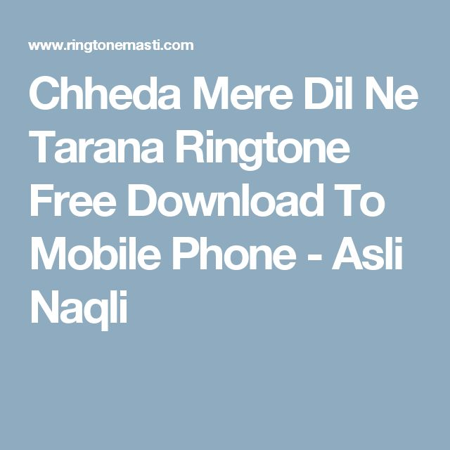 Chheda Mere Dil Ne Tarana Ringtone Free Download To Mobile Phone - Asli Naqli