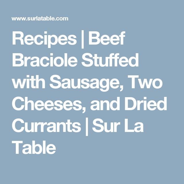 Recipes | Beef Braciole Stuffed with Sausage, Two Cheeses, and Dried Currants | Sur La Table